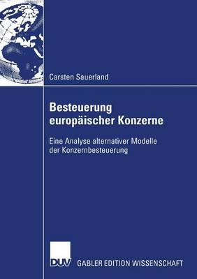 Besteuerung Europ ischer Konzerne: Eine Analyse Alternativer Modelle Der Konzernbesteuerung (Paperback)