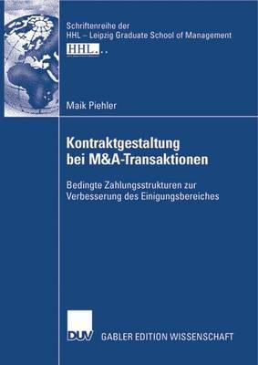 Kontraktgestaltung Bei M&A-Transaktionen: Bedingte Zahlungsstrukturen Zur Verbesserung Des Einigungsbereiches - Schriftenreihe Der Hhl - Leipzig Graduate School of Manageme (Paperback)