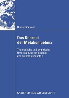 Das Konzept Der Metakompetenz: Theoretische Und Empirische Untersuchung Am Beispiel Der Automobilindustrie (Paperback)