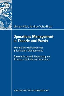 Operations Management in Theorie Und Praxis: Aktuelle Entwicklungen Des Industriellen Managements - Festschrift Zum 65. Geburtstag Von Professor Karl-Werner Hansmann (Hardback)