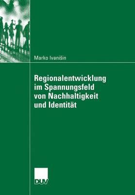Regionalentwicklung Im Spannungsfeld Von Nachhaltigkeit Und Identit t (Paperback)