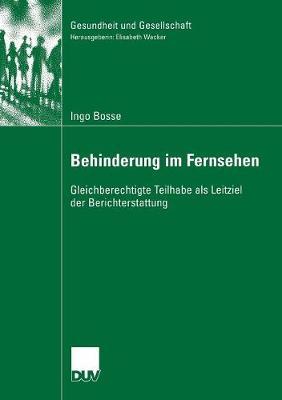 Behinderung Im Fernsehen: Gleichberechtigte Teilhabe ALS Leitziel Der Berichterstattung - Gesundheit Und Gesellschaft (Paperback)