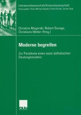 Moderne Begreifen: Zur Paradoxie Eines Sozio- sthetischen Deutungsmusters - Literaturwissenschaft / Kulturwissenschaft (Paperback)