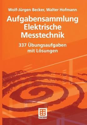 Aufgabensammlung Elektrische Messtechnik: 337 Ubungsaufgaben Mit Losungen (Paperback)