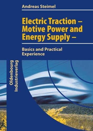 Electric Traction - Motion Power and Energy Supply: Basics and Practical Experience: Basics and Practical Experience (Paperback)