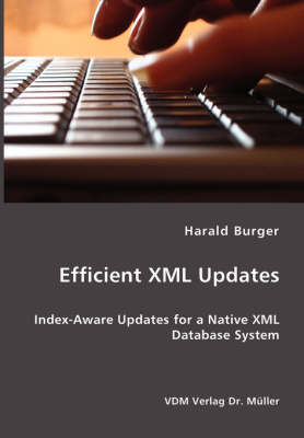 Efficient XML Updates- Index-Aware Updates for a Native XML Database System (Paperback)