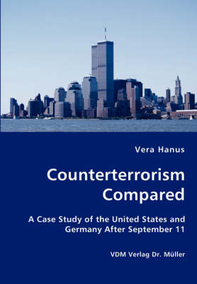 Counterterrorism Compared - A Case Study of the United States and Germany After September 11 (Paperback)