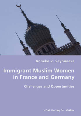 Immigrant Muslim Women in France and Germany- Challenges and Opportunities (Paperback)