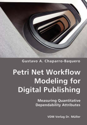Petri Net Workflow Modeling for Digital Publishing- Measuring Quantitative Dependability Attributes (Paperback)