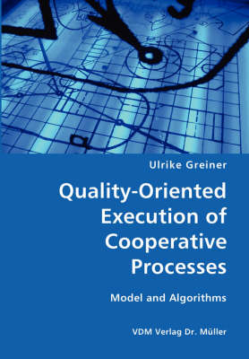 Quality-Oriented Execution of Cooperative Processes: Model and Algorithms (Paperback)