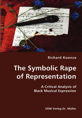 The Symbolic Rape of Representation- A Critical Analysis of Black Musical Expression (Paperback)