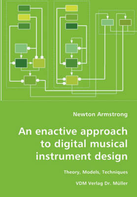 An Enactive Approach to Digital Musical Instrument Design-Theory, Models, Techniques (Paperback)
