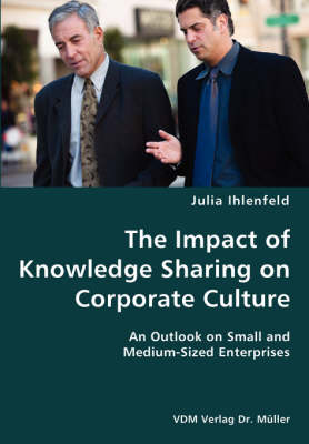 The Impact of Knowledge Sharing on Corporate Culture- An Outlook on Small and Medium-Sized Enterprises (Paperback)