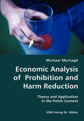Economic Analysis of Prohibition and Harm Reduction- Theory and Application in the Polish Context (Paperback)
