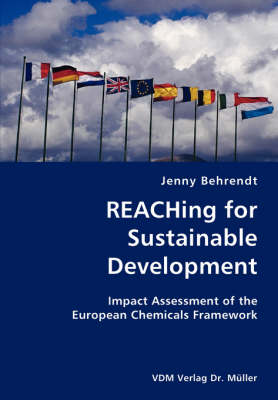 Reaching for Sustainable Development- Impact Assessment of the European Chemicals Framework (Paperback)