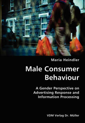 Male Consumer Behaviour- A Gender Perspective on Advertising Response and Information Processing (Paperback)