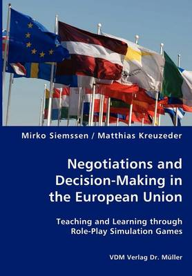 Negotiations and Decision-Making in the European Union - Teaching and Learning Through Role-Play Simulation Games (Paperback)