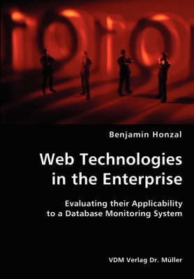 Web Technologies in the Enterprise- Evaluating Their Applicability to a Database Monitoring System (Paperback)