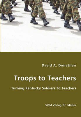 Troops to Teachers - Turning Kentucky Soldiers to Teachers (Paperback)