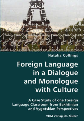 Foreign Language in a Dialogue and Monologue with Culture- A Case Study of One Foreign Language Classroom from Bakhtinian and Vygotskian Perspectives (Paperback)