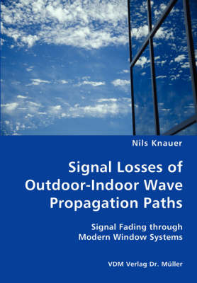Signal Losses of Outdoor-Indoor Wave Propagation Paths - Signal Fading Through Modern Window Systems (Paperback)