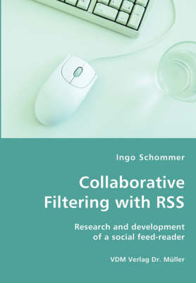 Collaborative Filtering with Rss - Research and Development of a Social Feed-Reader (Paperback)