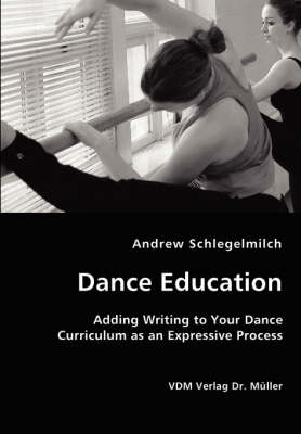 Dance Education - Adding Writing to Your Dance Curriculum as an Expressive Process (Paperback)