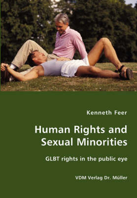 Human Rights and Sexual Minorities - Glbt Rights in the Public Eye (Paperback)
