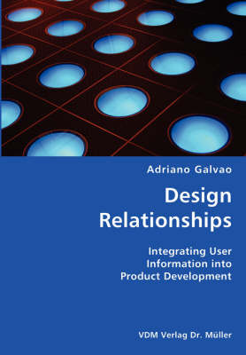 Design Relationships- Integrating User Information Into Product Development (Paperback)