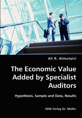 The Economic Value Added by Specialist Auditors- Hypothesis, Sample and Data, Results (Paperback)