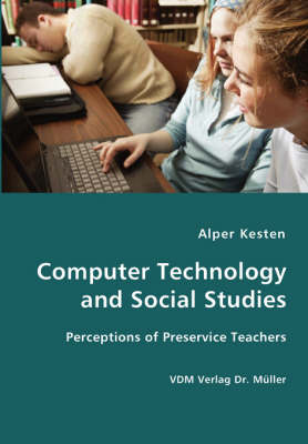 Computer Technology and Social Studies - Perceptions of Preservice Teachers (Paperback)