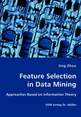 Feature Selection in Data Mining - Approaches Based on Information Theory (Paperback)