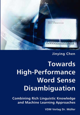 Towards High-Performance Word Sense Disambiguation- Combining Rich Linguistic Knowledge and Machine Learning Approaches (Paperback)