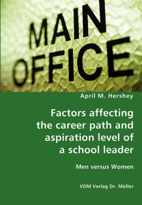 Factors Affecting the Career Path and Aspiration Level of a School Leader - Men Versus Women (Paperback)
