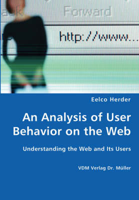 An Analysis of User Behavior on the Web - Understanding the Web and Its Users (Paperback)