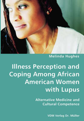 Illness Perception and Coping Among African American Women with Lupus - Alternative Medicine and Cultural Competence (Paperback)