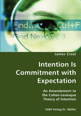 Intention Is Commitment with Expectation- An Amendement to the Cohen-Levesque Theory of Intention (Paperback)