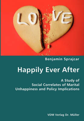 Happily Ever After- A Study of Social Correlates of Marital Unhappiness and Policy Implications (Paperback)