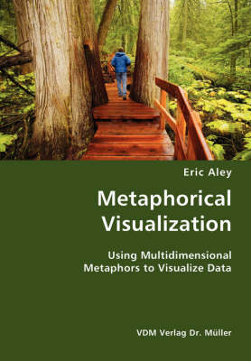 Metaphorical Visualization- Using Multidimensional Metaphors to Visualize Data (Paperback)