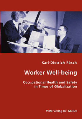 Worker Well-Being - Occupational Health and Safety in Times of Globalization (Paperback)