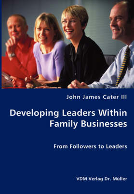 Developing Leaders Within Family Businesses - From Followers to Leaders (Paperback)