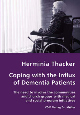 Coping with the Influx of Dementia Patients - The Need to Involve the Communities and Church Groups with Medical and Social Program Initiatives (Paperback)