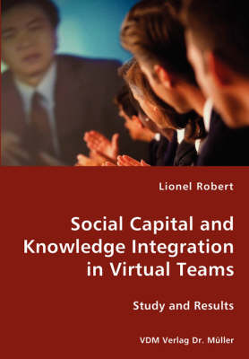 Social Capital and Knowledge Integration in Virtual Teams (Paperback)