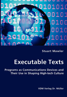 Executable Texts - Programs as Communications Devices and Their Use in Shaping High-Tech Culture (Paperback)