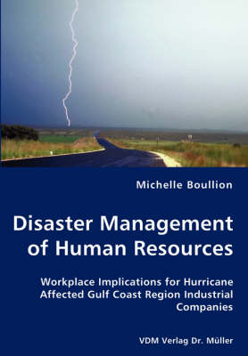 Disaster Management of Human Resources - Workplace Implications for Hurricane Affected Gulf Coast Region Industrial Companies (Paperback)