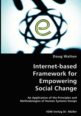 Internet-Based Framework for Empowering Social Change- An Application of the Principles and Methodologies of Human Systems Design (Paperback)