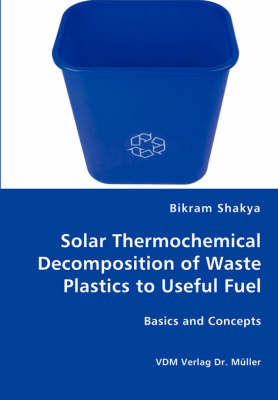 Solar Thermochemical Decomposition of Waste Plastics to Useful Fuel (Paperback)