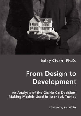 From Design to Development - An Analysis of the Go/No-Go Decision-Making Models Used in Istanbul, Turkey (Paperback)