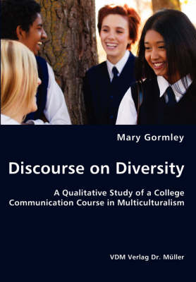 Discourse on Diversity - A Qualitative Study of a College Communication Course in Multiculturalism (Paperback)
