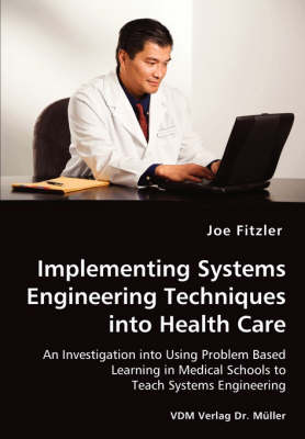 Implementing Systems Engineering Techniques Into Health Care - An Investigation Into Using Problem Based Learning in Medical Schools to Teach Systems Engineering (Paperback)